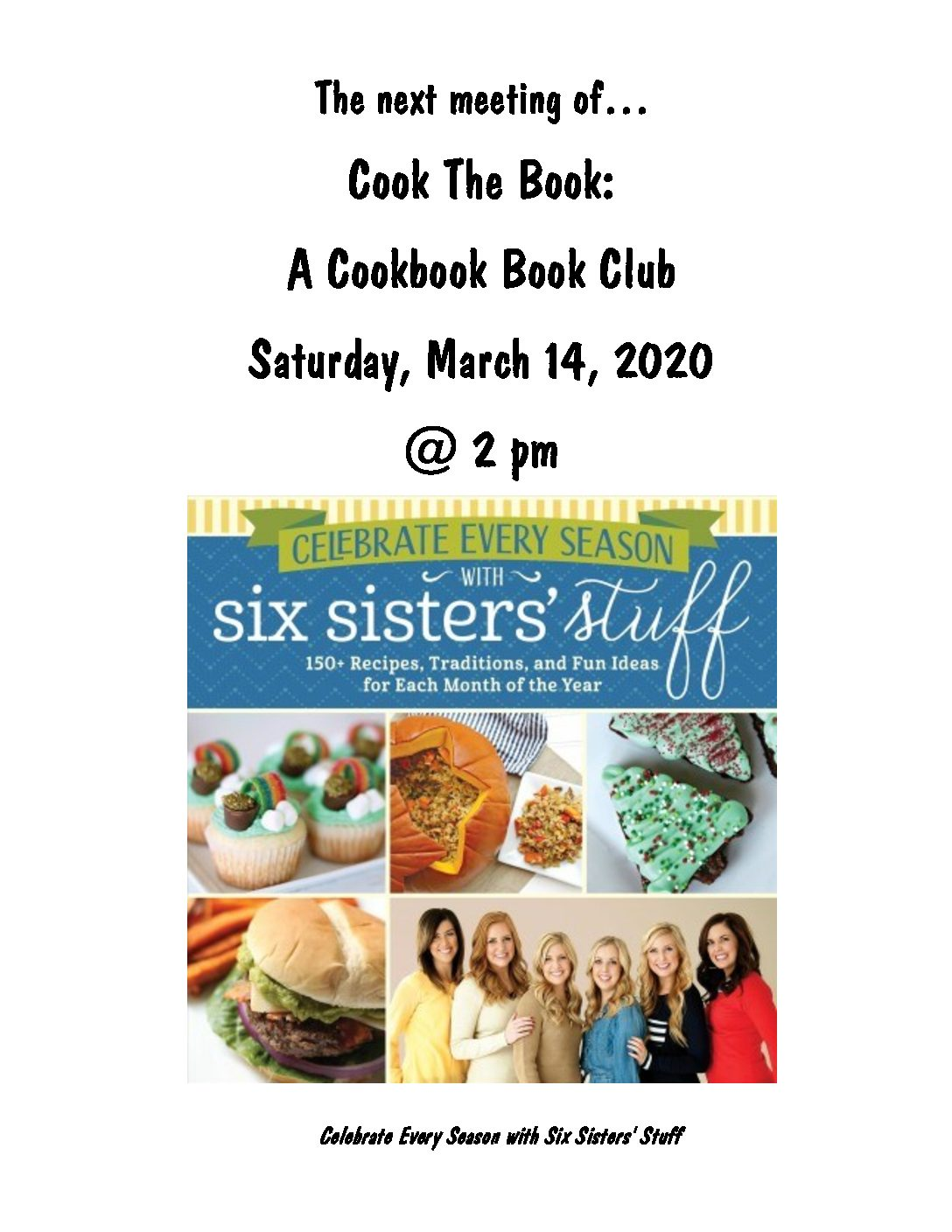 The next meeting of Cook The Book: a cookbook book club is Saturday, March 14, 2020 at 2 pm. The Book is Celebrate Every Season with Six Sisters' Stuff